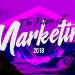 Future of marketing 2018
